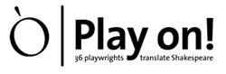 O (logo) Play on! 36 playwrights translate Shakespeare