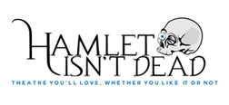 Hamlet Isn't Dead: Theatre you'll love, whether you like it or not
